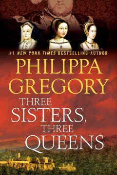 Three Sisters, Three Queens / Philippa Gregory - Philippa Gregory