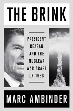 The brink : President Reagan and the nuclear war scare of 1983 / Marc Ambinder.