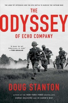The odyssey of Echo Company : the 1968 Tet Offensive and the epic battle to survive the Vietnam War / Doug Stanton. - Doug Stanton.