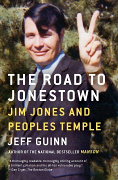 The road to Jonestown : Jim Jones and Peoples Temple / Jeff Guinn.