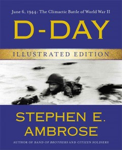 D-Day, June 6, 1944 : the climactic battle of World War II / Stephen E. Ambrose.
