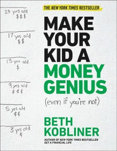 Make your kid a money genius (even if you're not) : a parents' guide for kids 3 to 23 / Beth Kobliner. - Beth Kobliner.