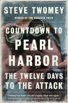 Countdown to Pearl Harbor : the twelve days to the attack / Steve Twomey.