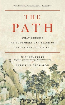 The path : what Chinese philosophers can teach us about the good life / Michael Puett and Christine Gross-Loh. - Michael Puett and Christine Gross-Loh.