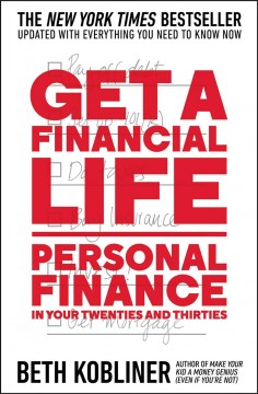 Get a financial life : personal finance in your twenties and thirties / Beth Kobliner. - Beth Kobliner.