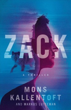 Zack : a thriller / Mons Kallentoft and Markus Lutteman ; translated by Neil Smith.