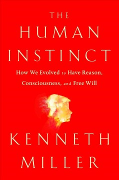 The human instinct : how we evolved to have reason, consciousness, and free will / Kenneth R. Miller. - Kenneth R. Miller.