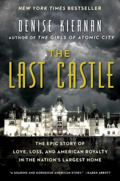The last castle : the epic story of love, loss, and American royalty in the nation's largest home / Denise Kiernan. - Denise Kiernan.