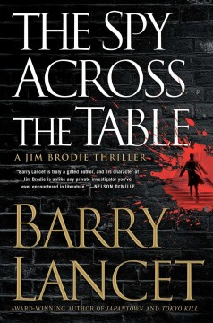 The spy across the table : a Jim Brodie thriller / Barry Lancet.