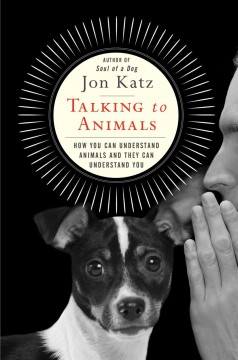 Talking to animals : how you can understand animals and they can understand you / Jon Katz. - Jon Katz.