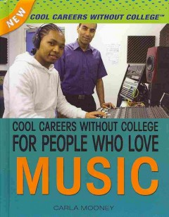 Cool careers without college for people who love music /  Carla Mooney. - Carla Mooney.
