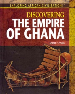 Discovering the empire of Ghana /  Robert Z. Cohen.