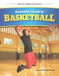 An insider's guide to basketball /  authors, Forest G. Campbell and Fred Ramen. - authors, Forest G. Campbell and Fred Ramen.