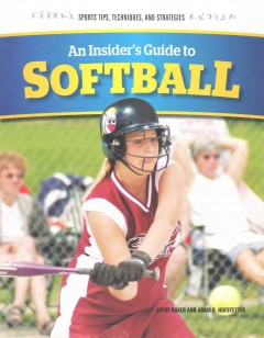 An insider's guide to softball /  Jayne Baker and Adam B. Hofstetter. - Jayne Baker and Adam B. Hofstetter.
