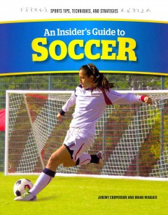 An insider's guide to soccer /  Jeremy Cooperson and Brian Wingate. - Jeremy Cooperson and Brian Wingate.