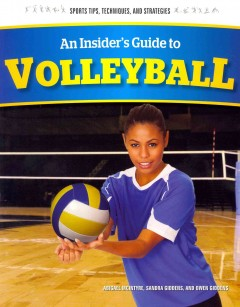 An insider's guide to volleyball /  Abigael McIntyre, Sandra Giddens, and Owen Giddens. - Abigael McIntyre, Sandra Giddens, and Owen Giddens.