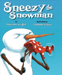 Sneezy the snowman /  by Maureen Wright ; illustrated by Stephen Gilpin. - by Maureen Wright ; illustrated by Stephen Gilpin.