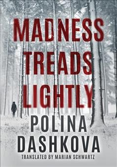 Madness treads lightly /  Polina Dashkova ; translated by Marian Schwartz. - Polina Dashkova ; translated by Marian Schwartz.
