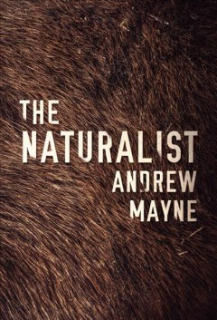 The naturalist /  Andrew Mayne.
