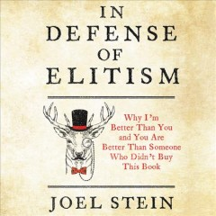 In defense of elitism : why I'm better than you and you're better than someone who didn't buy this book / Joel Stein.