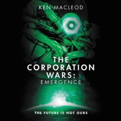 The Corporation wars : emergence / Ken MacLeod.