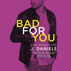 Bad for you /  J. Daniels. - J. Daniels.