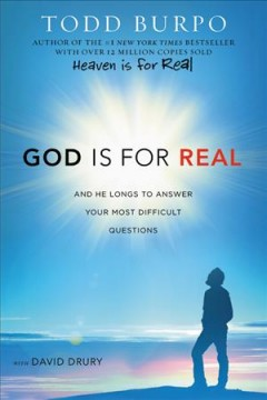 God is for real : and he longs to answer your most difficult questions / Todd Burpo with David Drury. - Todd Burpo with David Drury.