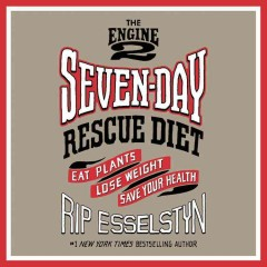The Engine 2 seven-day rescue diet : eat plants, lose weight, save your health / Rip Esselstyn. - Rip Esselstyn.