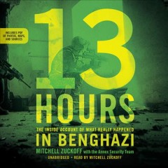 13 hours : the inside account of what really happened in Benghazi / Mitchell Zuckoff with members of the Annex security team.