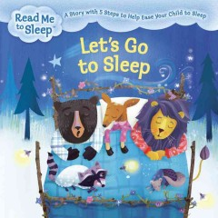 Let's go to sleep : a story with five steps to help ease your child to sleep.