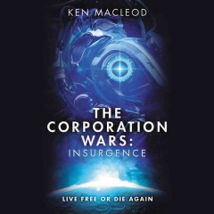 The corporation wars : insurgence / Ken MacLeod.