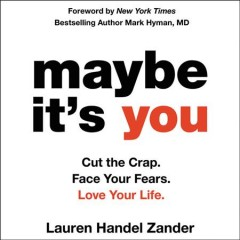 Maybe it's you : cut the crap, face your fears, love your life / Lauren Handel Zander.