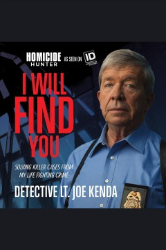 I will find you : solving killer cases from my life fighting crime / Joe Kenda. - Joe Kenda.