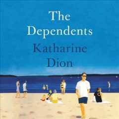 The dependents /  Katharine Dion.