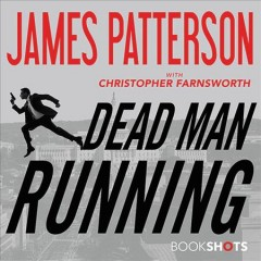 Dead man running /  James Patterson with Christopher Farnsworth.