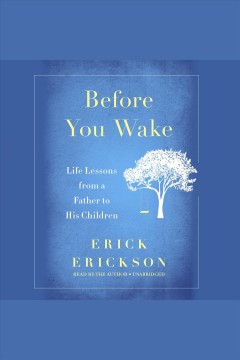 Before you wake : life lessons from a father to his children / Erick Erickson. - Erick Erickson.