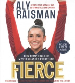Fierce : how competing for myself changed everything / Aly Raisman with Blythe Lawrence. - Aly Raisman with Blythe Lawrence.