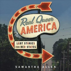 Real queer America : LGBT stories from red states / Samantha Allen.