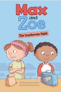 Max and Zoe : the lunchroom fight / by Shelley Swanson Sateren ; illustrated by Mary Sullivan. - by Shelley Swanson Sateren ; illustrated by Mary Sullivan.