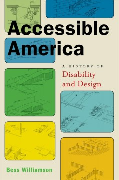 Accessible America : a history of disability and design / Bess Williamson.