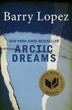Arctic dreams : imagination and desire in a northern landscape / Barry Lopez.