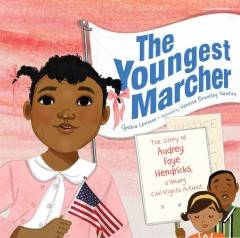 The youngest marcher : the story of Audrey Faye Hendricks, a young civil rights activist / Cynthia Levinson ; illustrated by Vanessa Brantley Newton. - Cynthia Levinson ; illustrated by Vanessa Brantley Newton.