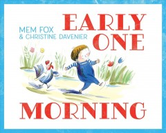 Early one morning /  Mem Fox ; illustrated by Christine Davenier. - Mem Fox ; illustrated by Christine Davenier.