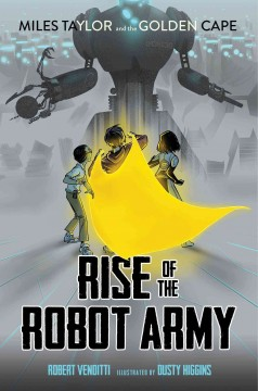 Rise of the robot army /  Robert Venditti ; illustrated by Dusty Higgins. - Robert Venditti ; illustrated by Dusty Higgins.