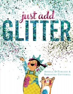 Just add glitter /  Angela DiTerlizzi ; illustrated by Samantha Cotterill. - Angela DiTerlizzi ; illustrated by Samantha Cotterill.