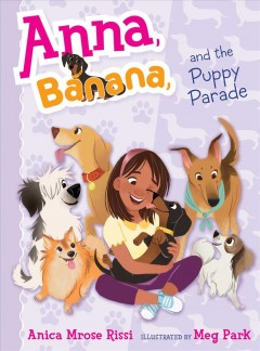 Anna, Banana, and the puppy parade /  Anica Mrose Rissi ; illustrated by Meg Park. - Anica Mrose Rissi ; illustrated by Meg Park.
