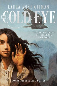 The cold eye /  Laura Anne Gilman.