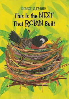 This is the nest that Robin built : with a little help from her friends / Denise Fleming.
