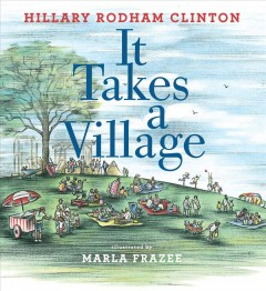 It takes a village /  Hillary Rodham Clinton ; illustrated by Marla Frazee. - Hillary Rodham Clinton ; illustrated by Marla Frazee.