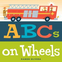 ABCs on wheels /  Ramon Olivera.